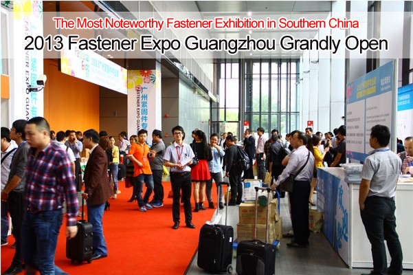 The Most Noteworthy Fastener Exhibition in Southern China:2013 Fastener Expo Guangzhou Grandly Open
