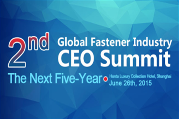The Second Global Fastener Industry CEO Summit Will Be Held in Shanghai in June, 2015